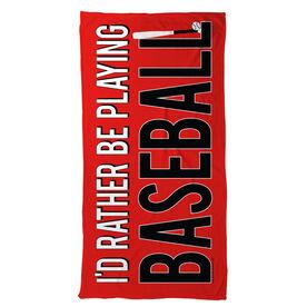 Baseball Beach Towel I'd Rather Be Playing Baseball