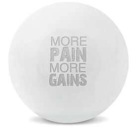 Custom Engraved Trigger Point Massage Therapy Ball More Pain, More Gains (White Ball)