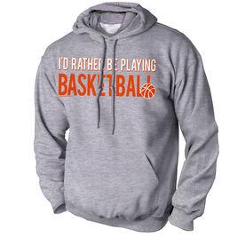 Basketball Standard Sweatshirt I'd Rather Be Playing Basketball