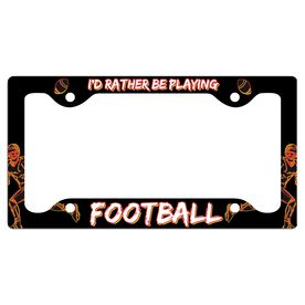 I'D Rather Be Playing Football License Plate Holder