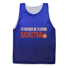 Basketball Pinnie - I'd Rather Be Playing Basketball