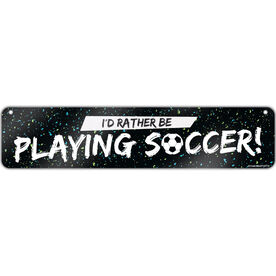 """Soccer Aluminum Room Sign I'd Rather Be Playing Soccer (4""""x18"""")"""