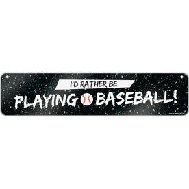 "Baseball Aluminum Room Sign I'd Rather Be Playing Baseball (4""x18"")"