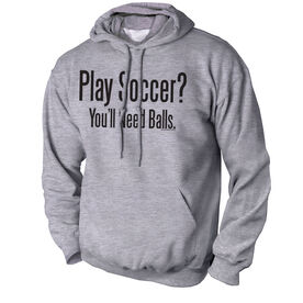 Soccer Standard Sweatshirt Play Soccer? You'll Need Balls
