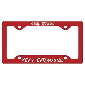 GIVE BLOOD PLAY LACROSSE License Plate Holder