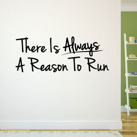 There Is Always A Reason To Run GoneForaRunGraphix Wall Decal