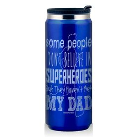 Stainless Steel Travel Mug Some People Don't Believe In Superheroes