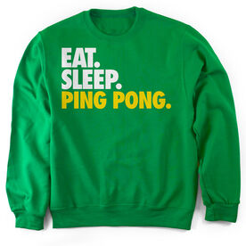 Ping Pong Crew Neck Sweatshirt Eat. Sleep. Ping Pong.