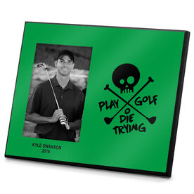 Golf Photo Frame Play Golf or Die Trying
