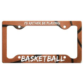 I'D Rather Be Playing Basketball License Plate Holder