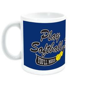 Softball Ceramic Mug Play Softball You'll Need Balls