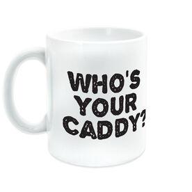 Golf Ceramic Mug Whos Your Caddy