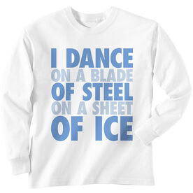 Figure Skating Long Sleeve Tee - I Dance On A Blade Of Steel