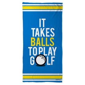 Golf Beach Towel It Takes Balls To Play Golf