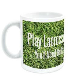 Lacrosse Ceramic Mug Play Lacrosse You'll Need Balls