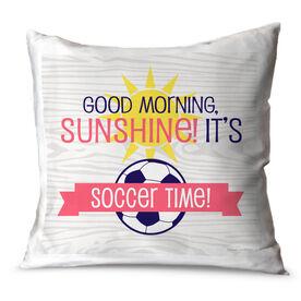 Soccer Throw Pillow Good Morning Sunshine It's Soccer Time