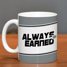 Hockey Ceramic Mug Always Earned Never Given