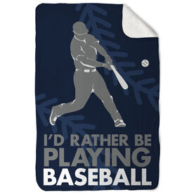 Baseball Sherpa Fleece Blanket I'd Rather Be Playing Baseball