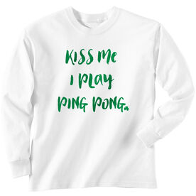 Ping Pong Tshirt Long Sleeve Kiss Me I Play Ping Pong
