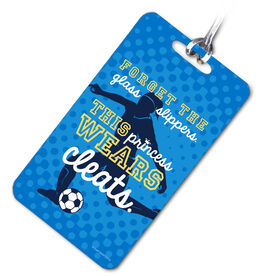 Soccer Bag/Luggage Tag Forget The Glass Slippers This Princess Wears Cleats