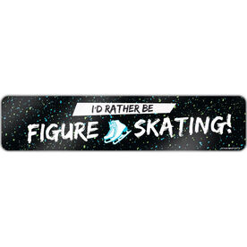 "Figure Skating Aluminum Room Sign I'd Rather Be Figure Skating (4""x18"")"