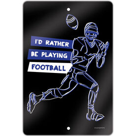 "Football 18"" X 12"" Aluminum Room Sign I'd Rather Be Playing Football"