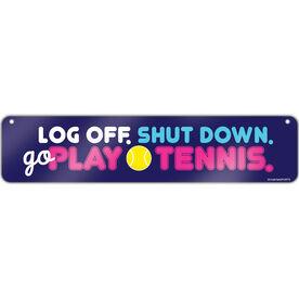 "Tennis Aluminum Room Sign Log Off. Shut Down. Go Play Tennis. (4""x18"")"