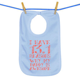 Baby Bib I have 13.1 Reasons Why Daddy Is Awesome