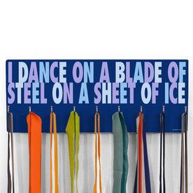 Figure Skating Hooked on Medals Hanger - I Dance On A Blade Of Steel