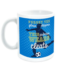 Soccer Ceramic Mug Forget The Glass Slippers This Princess Wears Cleats