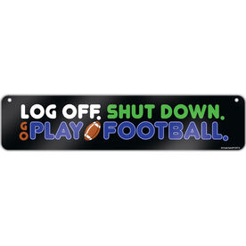 "Football Aluminum Room Sign Log Off. Shut Down. Go Play Football. (4""x18"")"