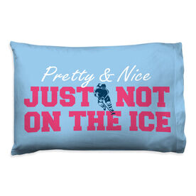 Hockey Pillowcase - Pretty And Nice Just Not On The Ice