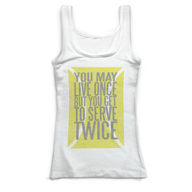 Tennis Vintage Fitted Tank Top - You May Only Live Once But You Get To Serve Twice