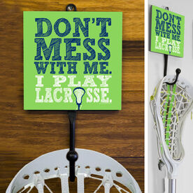 Lacrosse Hook Don't Mess With Me I Play Lacrosse