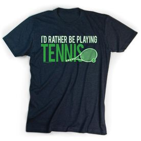 Tennis Tshirt Short Sleeve I'd Rather Be Playing Tennis