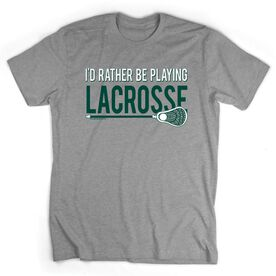 Lacrosse Short Sleeve T-Shirt - I'd Rather Be Playing Lacrosse