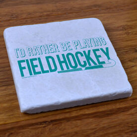 I'd Rather Be Playing Field Hockey - Stone Coaster