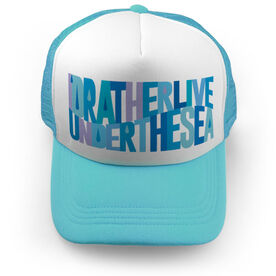 Swimming Trucker Hat - I'd Rather Live Under The Sea