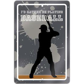 "Baseball Aluminum Room Sign I'd Rather Be Playing Baseball (18"" X 12"")"