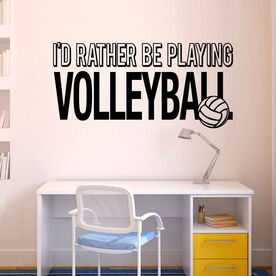 Volleyball Wall Decal I'd Rather Be Playing Volleyball