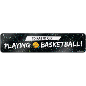 """Basketball Aluminum Room Sign I'd Rather Be Playing Basketball (4""""x18"""")"""
