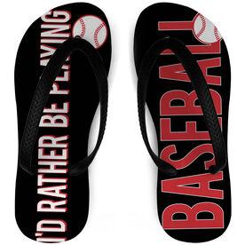 Baseball Flip Flops I'd Rather Be Playing Baseball