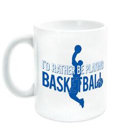 Basketball Ceramic Mug I'd Rather Be Playing