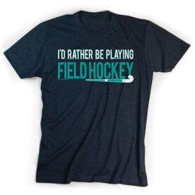 Field Hockey Tshirt Short Sleeve I'd Rather Be Playing Field Hockey