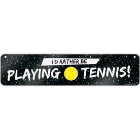 "Tennis Aluminum Room Sign I'd Rather Be Playing Tennis (4""x18"")"
