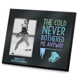 Figure Skating Photo Frame The Cold Never Bothered Me Anyway