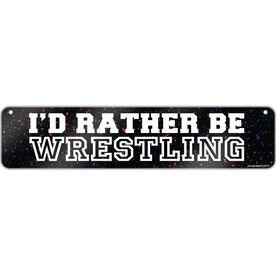 """Wrestling Aluminum Room Sign I'd Rather Be Wrestling (4""""x18"""")"""