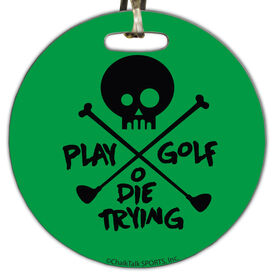 Golf Circle Bag/Luggage Tag Play Golf Or Die Trying