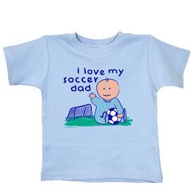 Soccer Baby T-Shirt I Love My Soccer Dad Boy