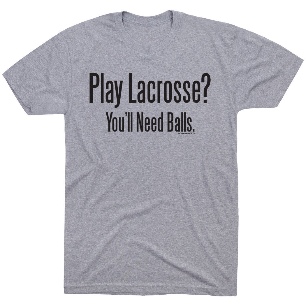 Lacrosse Short Sleeve T-Shirt - Play Lacrosse? You'll Need Balls